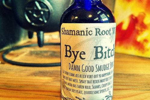 Bye Bitch! Damn Good Smudge Spray ~ Smells like 'You Handled a Bitch'