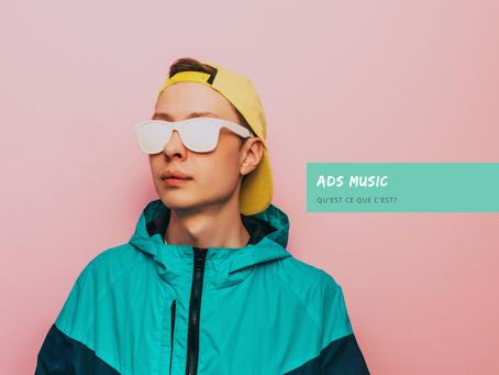 Ads Music qu'est-ce que c'est ?