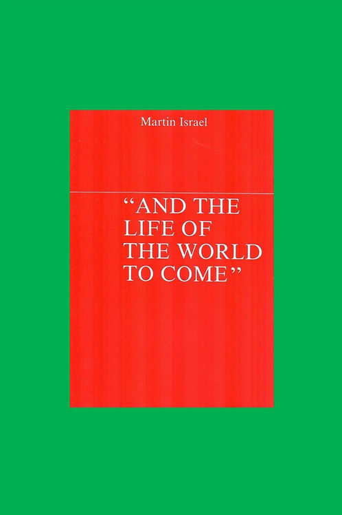 """And the Life of the World to Come"""