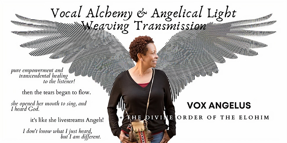 VOX ANGELUS: Vocal Alchemy & Angelic Light Weaving Transmission (In-Person) 6/5/21