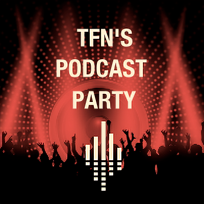 TFN's Podcast Party