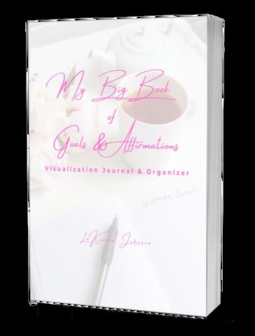 My Big Book of Goals & Affirmations Visualization Journal & Organizer