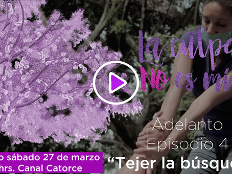 """ADELANTO del Episodio 4 """"Tejer la búsqueda"""" de la serie documental #LaCulpaNoEsMia"""