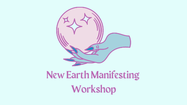 New Earth Manifesting Workshop