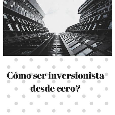 Cómo ser inversionista desde cero?