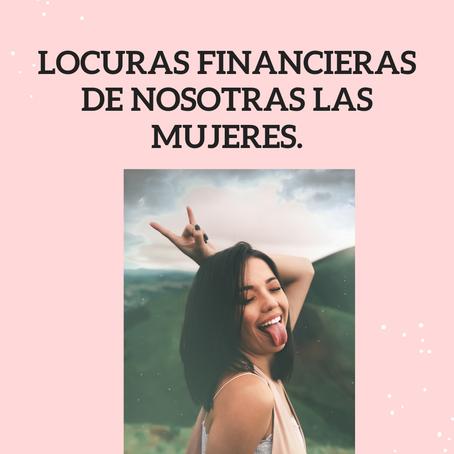 Locuras financieras de nosotras las mujeres.