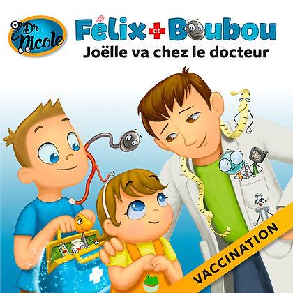 Joëlle va chez le docteur : vaccination,  Félix et Boubou, Éditions Dre. Nicole
