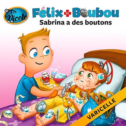Sabrina a des boutons : varicelle,  Félix et Boubou, Éditions Dre. Nicole