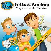 Maya Visits Her Doctor (Vaccination),  Félix et Boubou, Éditions Dre. Nicole