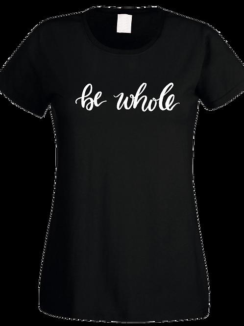 Be Whole Tshirt