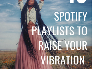 10 SPOTIFY PLAYLISTS TO RAISE YOUR VIBRATION