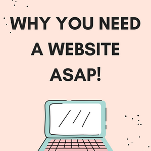 WHY YOU NEED A WEBSITE ASAP!