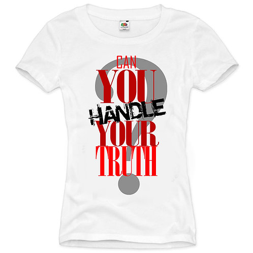 Can You Handle Your Truth? T-Shirt