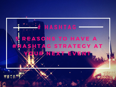 5 Reasons to Have a #Hashtag Strategy at your next event