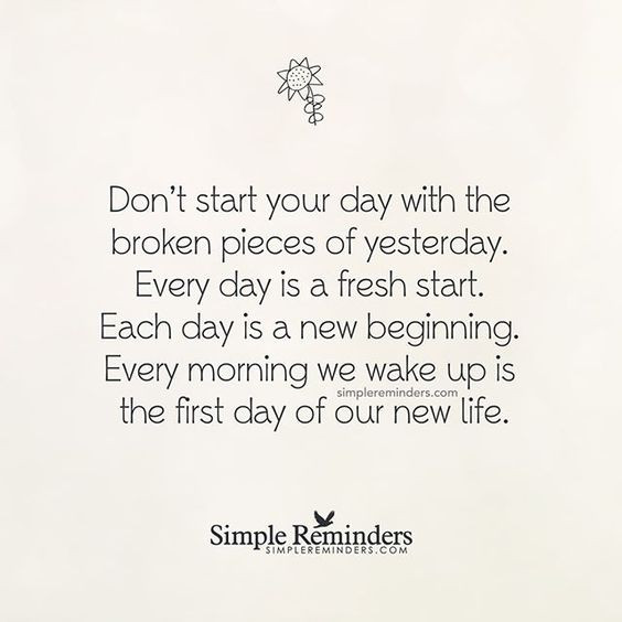 """""""Don't start your day with the broken pieces of yesterday. Every day is a fresh start. Each day is a new beginning. Every morning we wake up is the first day of our new life."""" — Unknown Author #SimpleReminders #SRN @bryantmcgill @jenniyoung_ #quote #today #yesterday #beginning #morning  #life:"""
