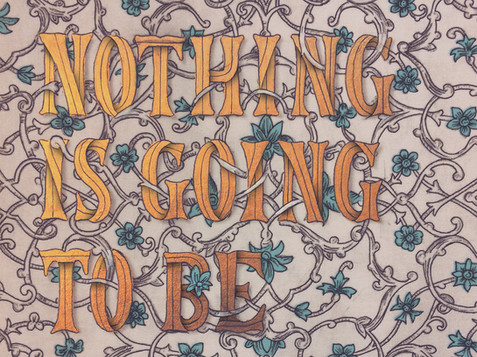 NOTHING IS GOING TO BE FINE