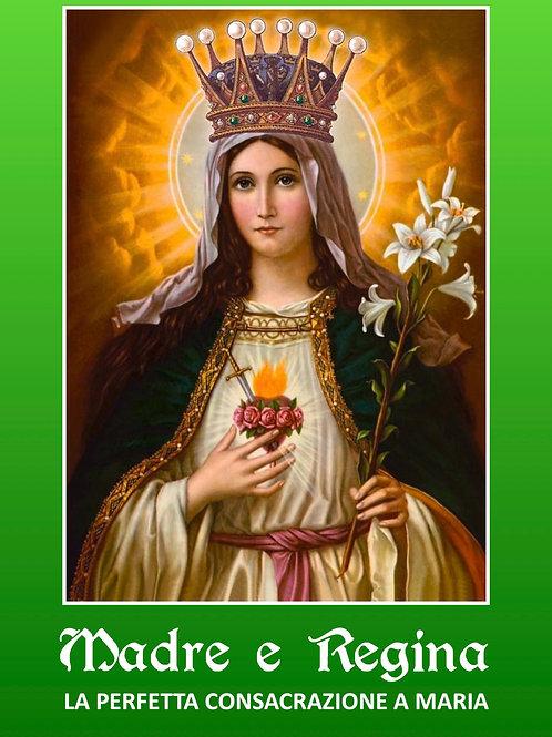 MADRE E REGINA - La perfetta consacrazione a Maria