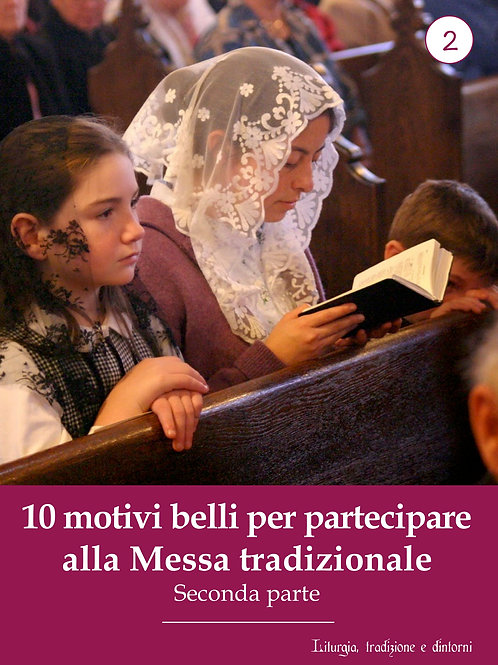 LTD2 - 10 Motivi belli per partecipare alla S. Messa Tradizionale - Parte II