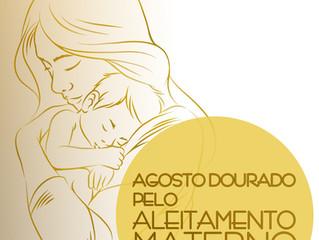 Agosto Dourado pelo Aleitamento Materno! Abrace essa campanha!