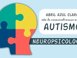 ESPECIAL - MÊS DE CONSCIENTIZAÇÃO SOBRE AUTISMO - ARTIGO 4 (Neuropsicologia e TEA).