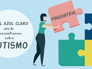 ESPECIAL - MÊS DE CONSCIENTIZAÇÃO SOBRE AUTISMO - ARTIGO 3 (Psiquiatria e TEA).