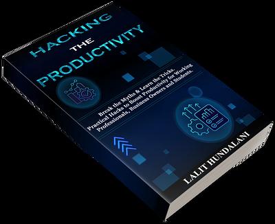 HACKING THE PRODUCTIVITY BY Lalit Hundalani