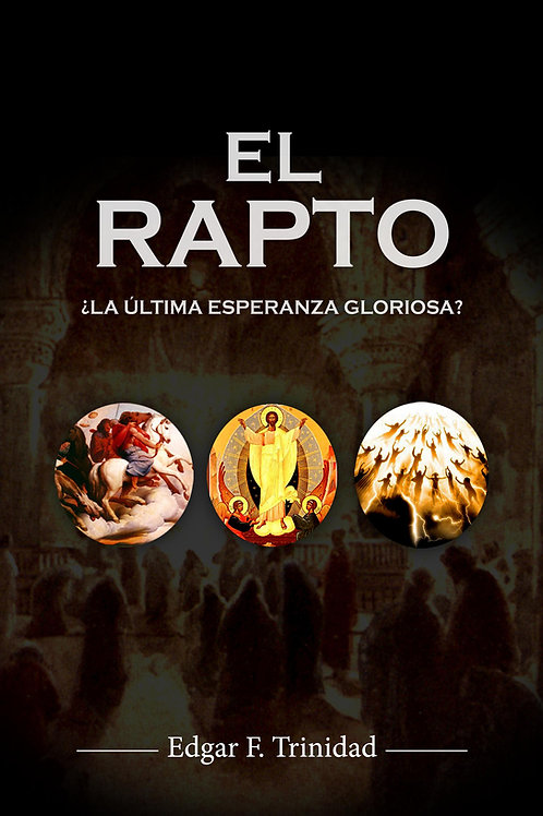 El Rapto: ¿La ultima esperanza gloriosa?