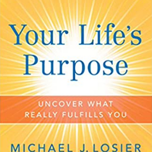 Your Life's Purpose by Michael J. Losier