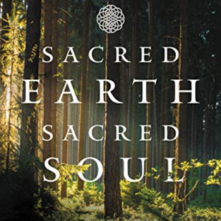 Sacred Earth, Sacred Soul: Celtic Wisdom for Reawakening to What Our Souls Know and Healing the World by John Philip Newell