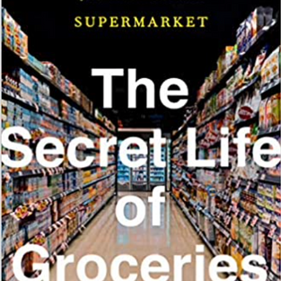 The Secret Life of Groceries by Benjamin Lorr