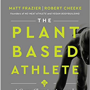 The Plant-Based Athlete: A Game-Changing Approach to Peak Performance by Matt Frazier and Robert Cheeke