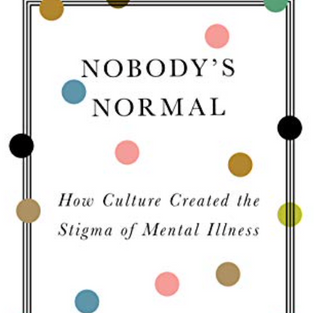 Nobody's Normal: How Culture Created the Stigma of Mental Illness by Roy R. Grinker