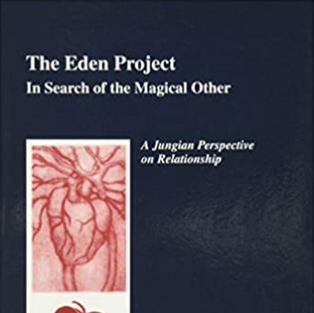 The Eden Project: In Search of the Magical Other by Dr. James Hollis