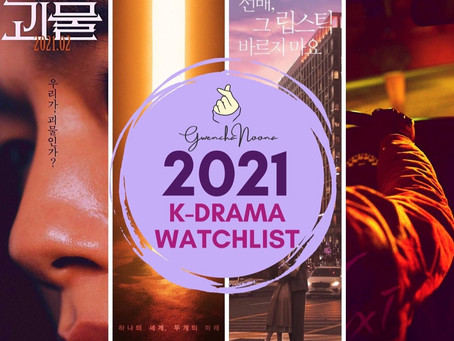 What's on Your 2021 K-drama Watchlist, GwenchaNoonas?