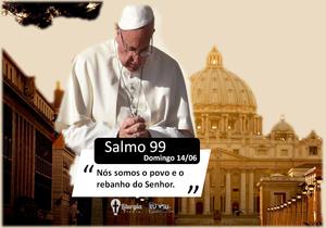 Liturgia Diária - Portal Eu Vou Católico - Salmo Responsorial (Sl 99)