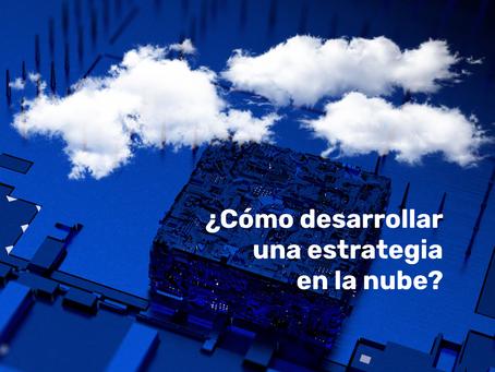 ¿Cómo desarrollar una estrategia en la nube?