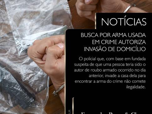 Policial - Busca - Arma do roubo - Invasão de domicílio
