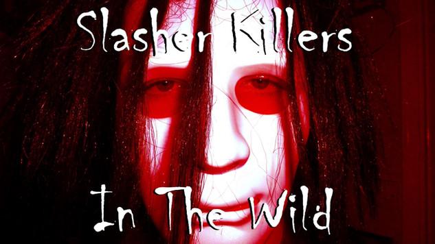 Slasher Killers In The Wild