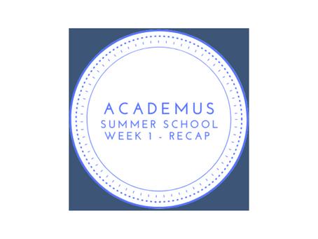 Summer School Roundup - Week 1