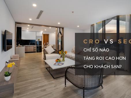 SEO vs CRO: Chỉ số nào sẽ mang lại  tỷ lệ ROI cao hơn cho khách sạn?