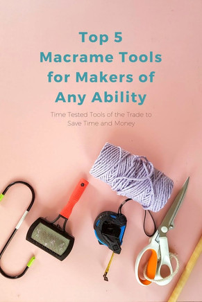 Top 5 Macrame Tools for Makers of Any Ability