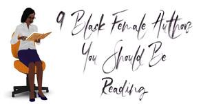 9 Black Female Authors You Should Be Reading