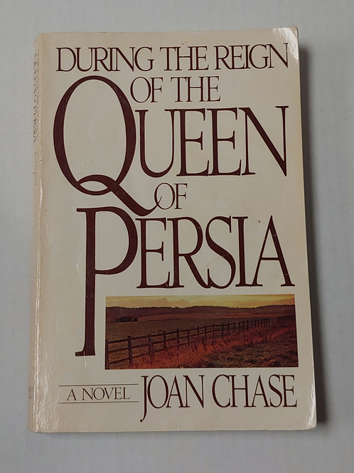 During the Reign of the Queen of Persia- Joan Chase