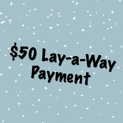 $50 Lay-a-Way Payment