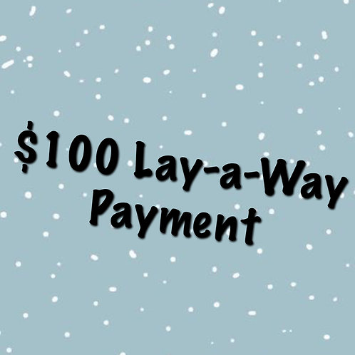 $100 Lay-a-Way Payment