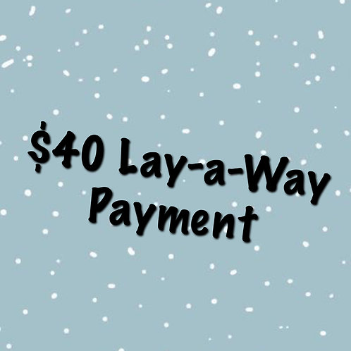 $40 Lay-a-Way Payment