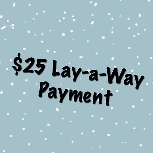 $25 Lay-a-way Payment