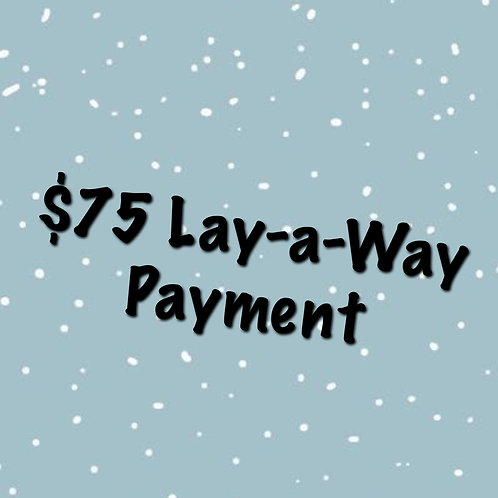$75 Lay-a-Way Payment