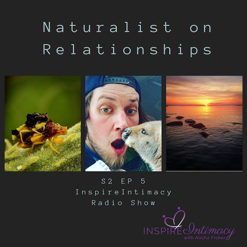 S.2 Ep. 5 Naturalist on Relationships