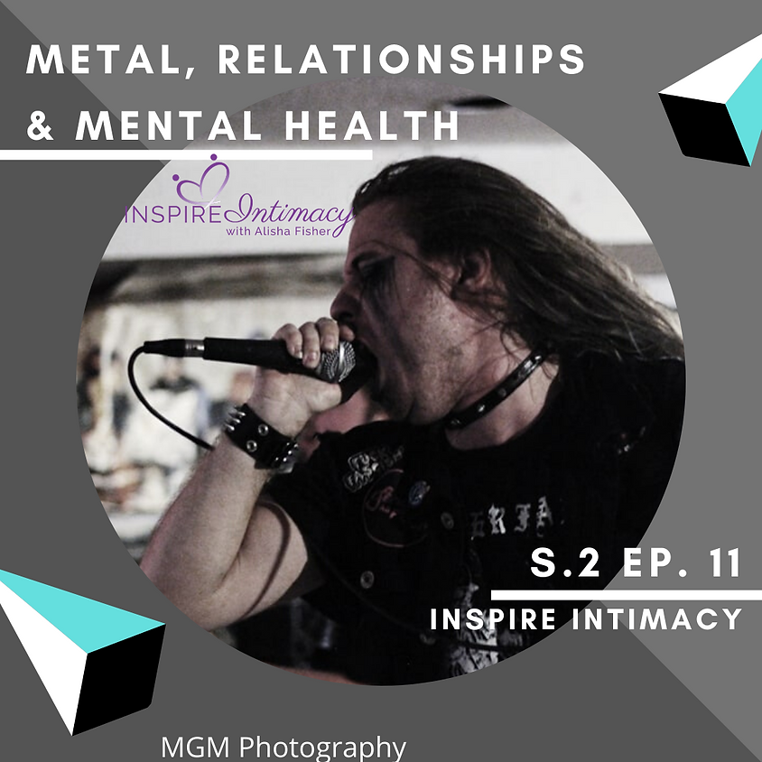 S.2 Ep. 11 Metal, Relationships and Mental Health